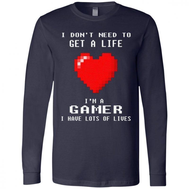 I Don't Need To Get A Life I'm A Gamer I Have Lots Of Lives TShirt