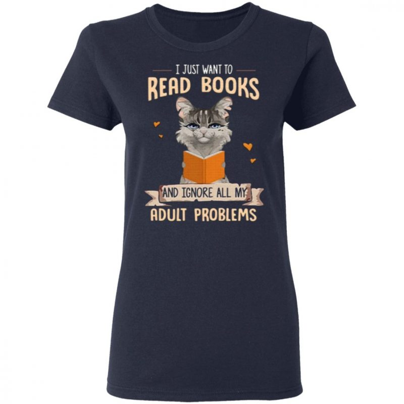 cat i just want to read books and ignore all my adult problems T-Shirt