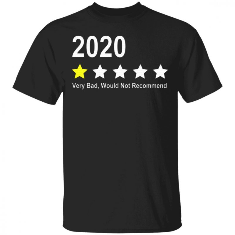 2020 Very Bad Would Not Recommend T-Shirt