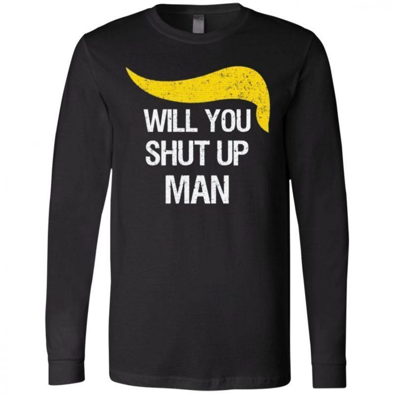 will you shut up man trump 2020 t shirt