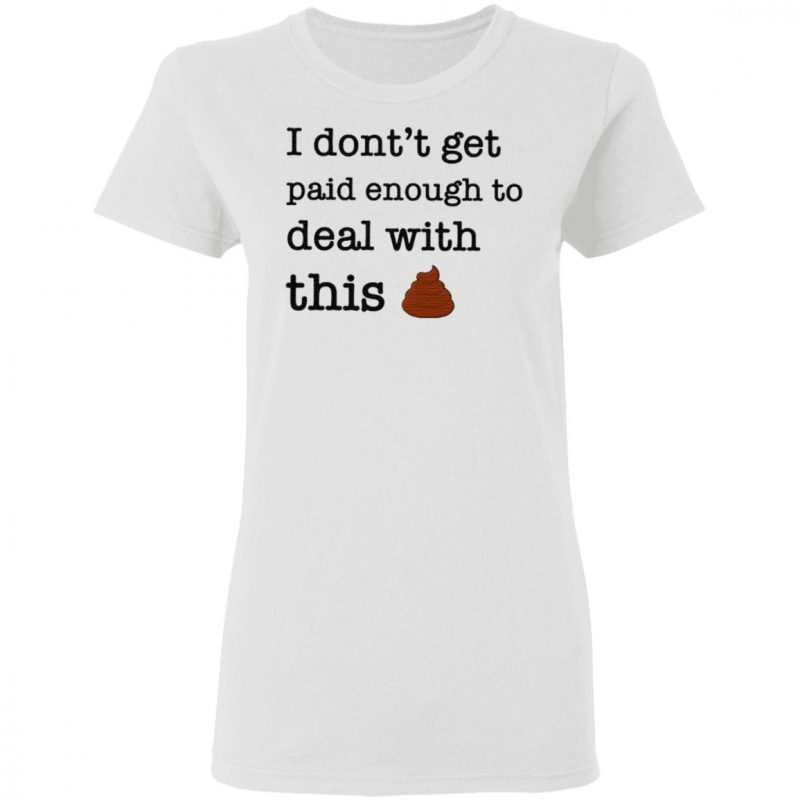 I Don't Forget Paid Enough To Deal With This Shit T Shirt
