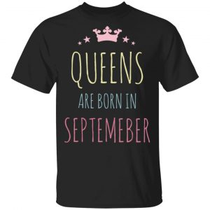 Queens Are Born In September Birthday Gift Women Girls T-Shirt
