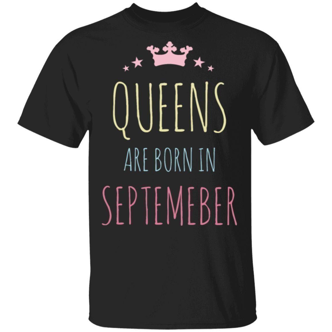 Queens Are Born In September Birthday Gift Women Girls T-Shirt