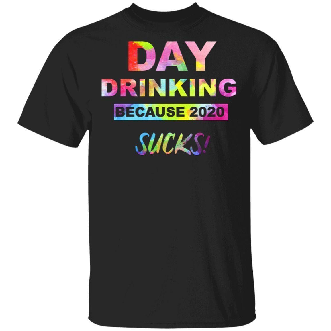 Day Drinking Because 2020 Sucks Hippie Tshirt T-Shirt