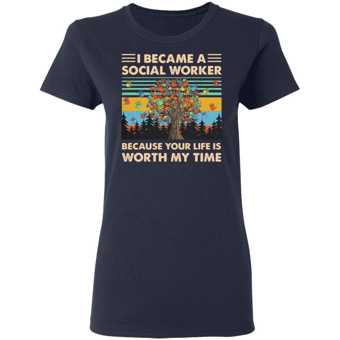 I Became A Social Worker Because Your Life Is Worth My Time Vintage Retro T-Shirt