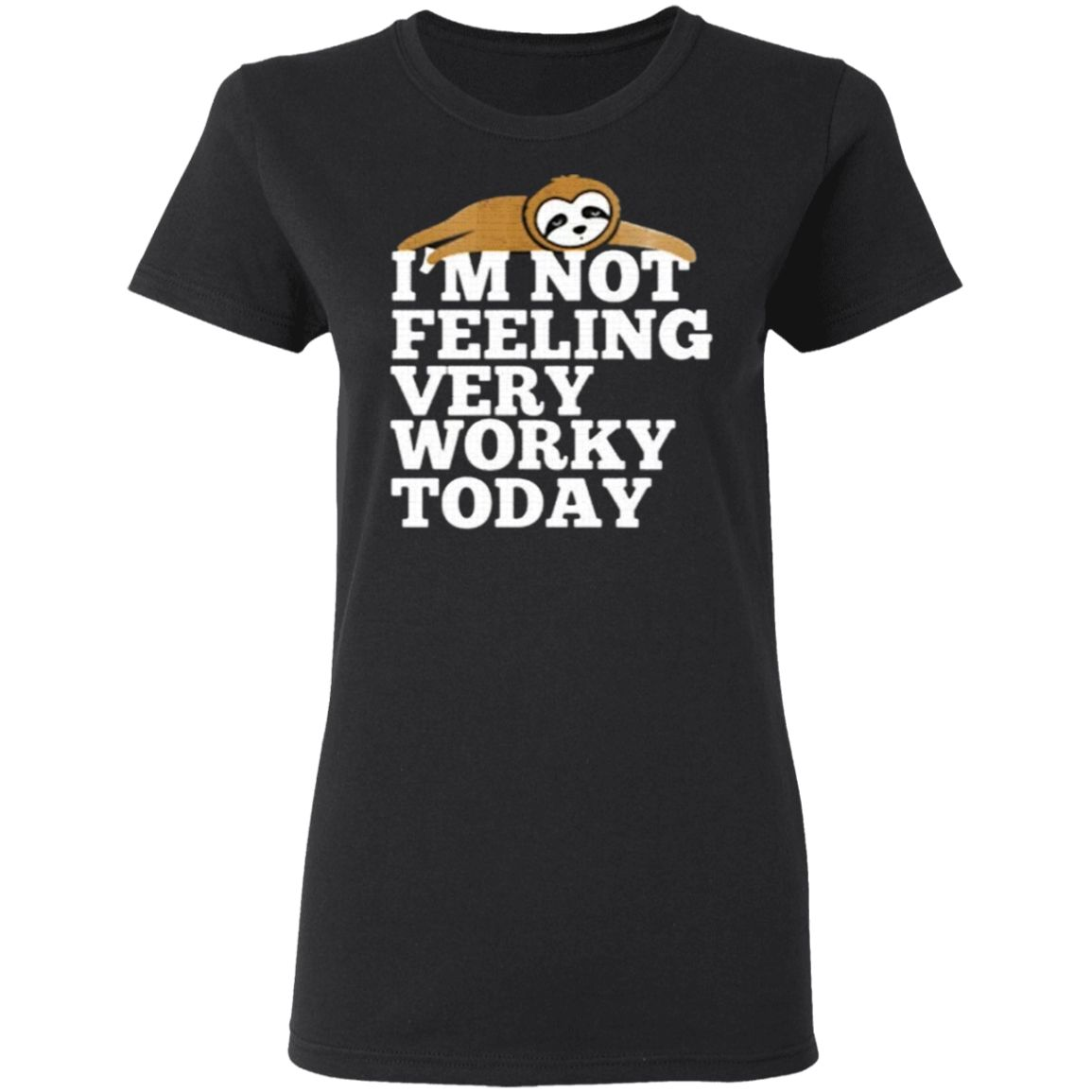 I'm Not Feeling Very Worky Today T-Shirt