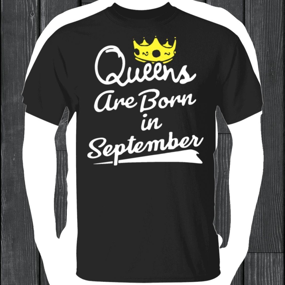 Women's Queens Are Born In September – Girls Birthday Gift T-Shirt