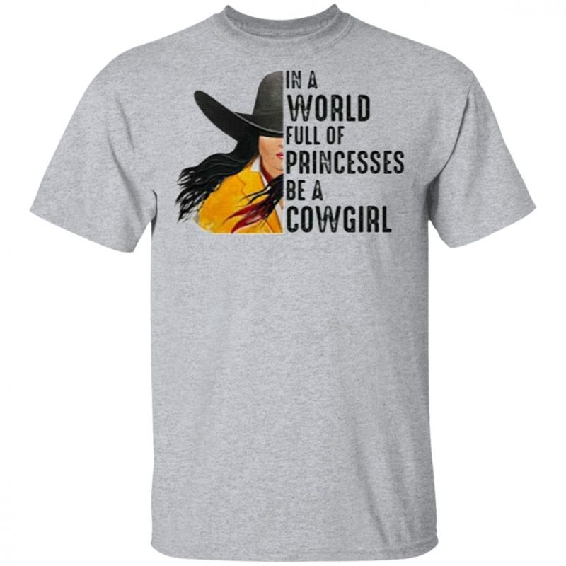 In A World Full Of Princesses Be A Cowgirl T-Shirt