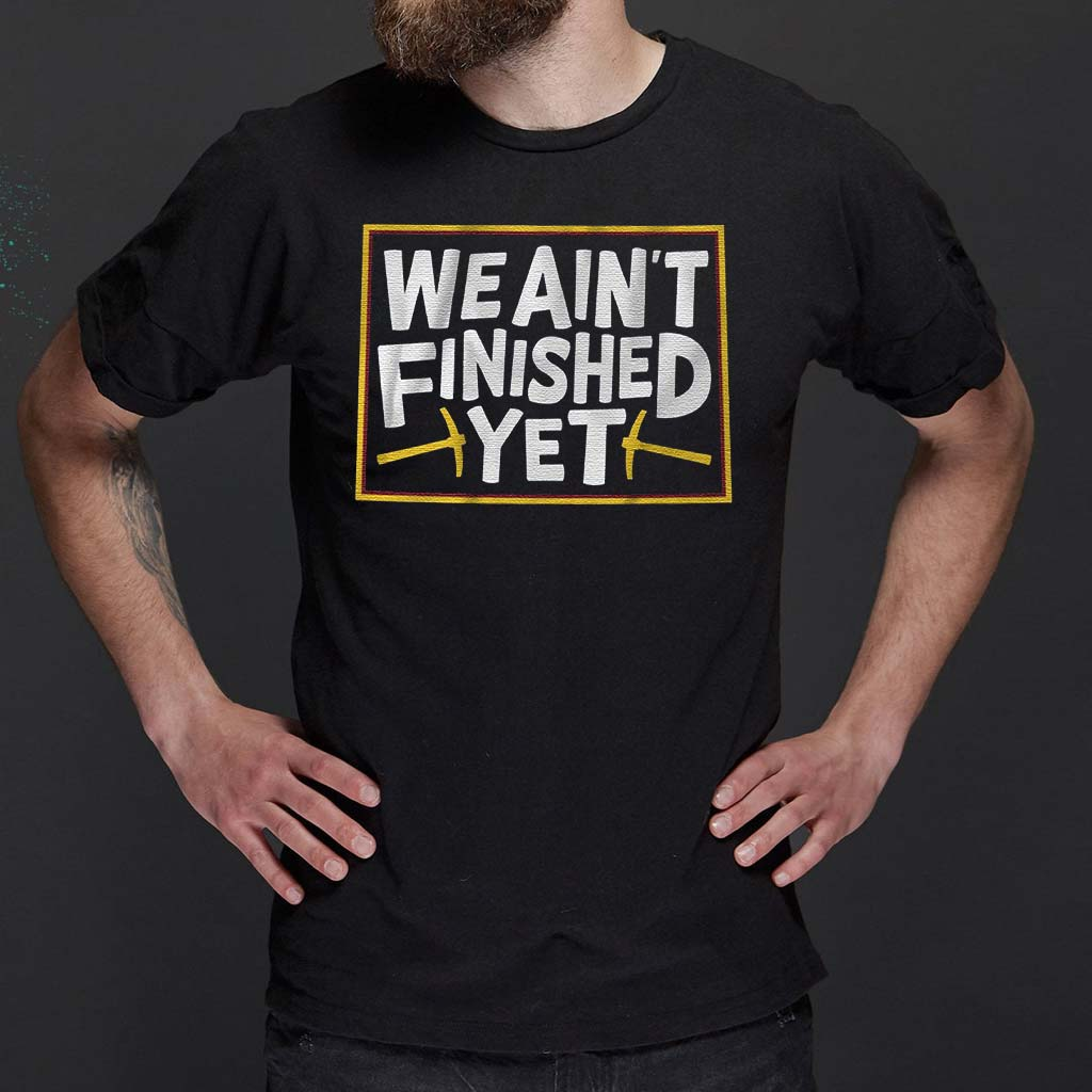 we-aint-finished-yet-t-shirt