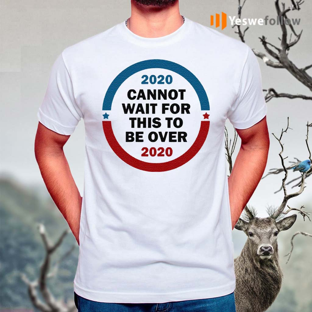 2020-Cannot-Wait-For-This-To-Be-Over-T-shirts