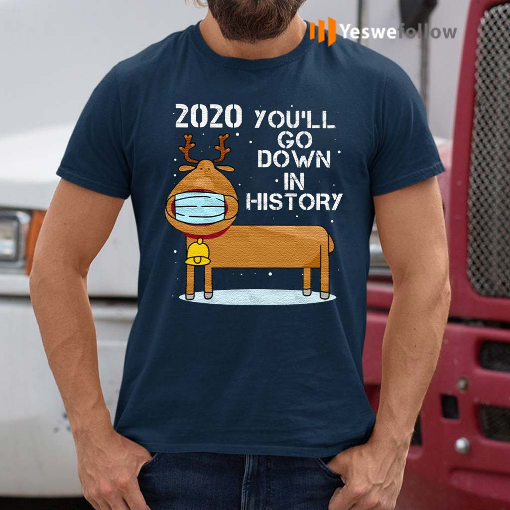 2020-You'll-Go-Down-In-History-Funny-Reindeer-Wearing-Mask-T-Shirt