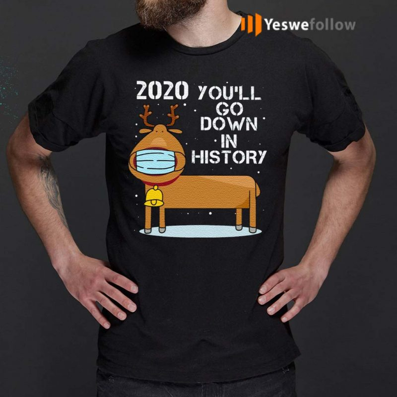2020-You'll-Go-Down-In-History-Funny-Reindeer-Wearing-Mask-T-Shirts
