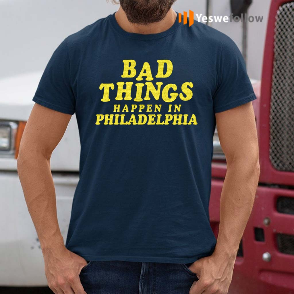 Bad-Things-Happen-In-Philadelphia-Gift-Shirts