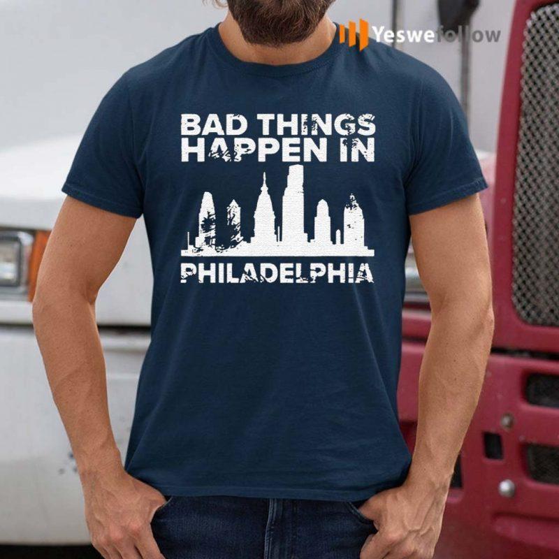 Bad-Things-Happen-In-Philadelphia-Trump-T-Shirt