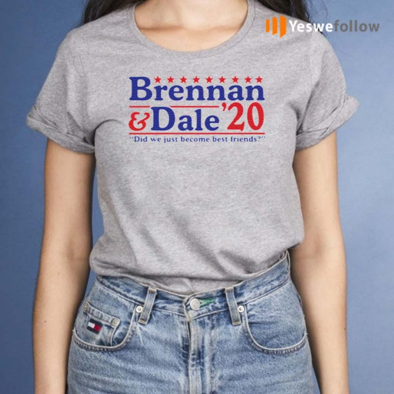Brennan-and-Dale-'20-did-we-just-become-best-friends-shirts
