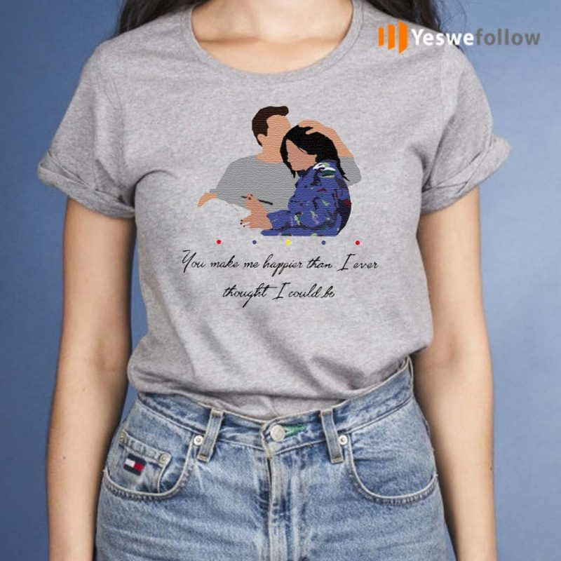 Chandler-You-Make-Me-Happier-Than-I-Ever-Thought-I-Could-Be-Shirts