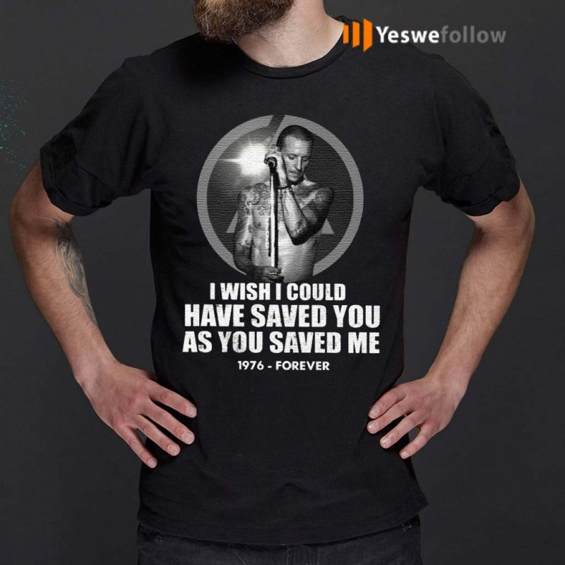 Chester-Bennington-I-Wish-I-Could-Have-Saved-You-As-You-Saved-Me-1976-Forever-Shirt