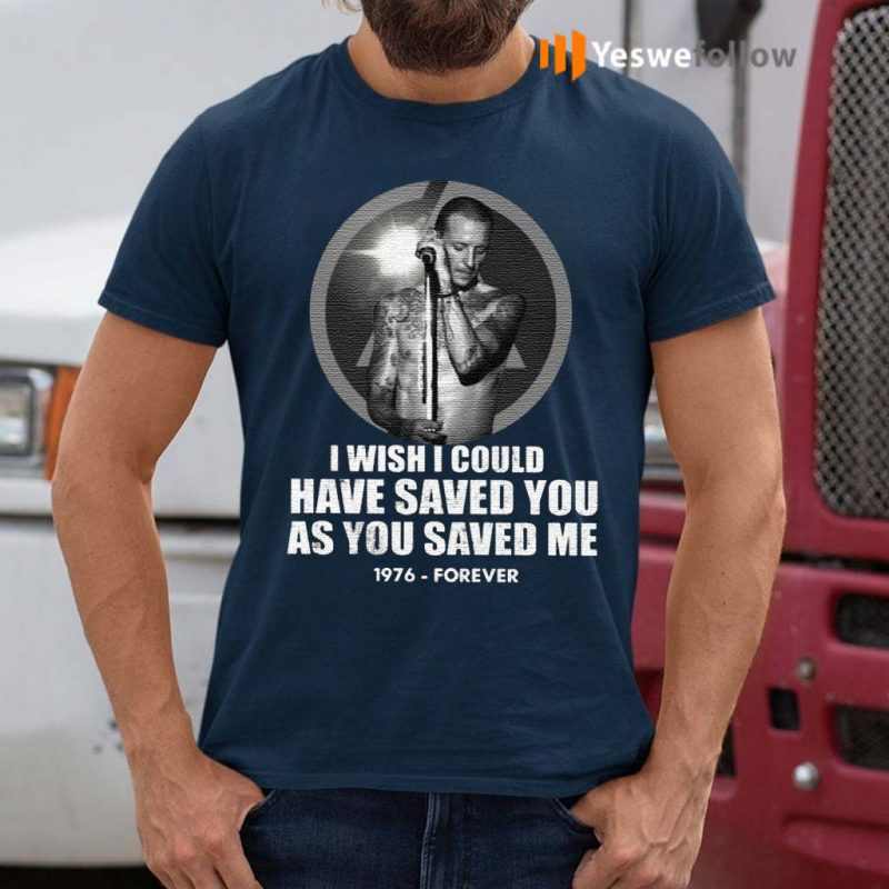 Chester-Bennington-I-Wish-I-Could-Have-Saved-You-As-You-Saved-Me-1976-Forever-Shirts