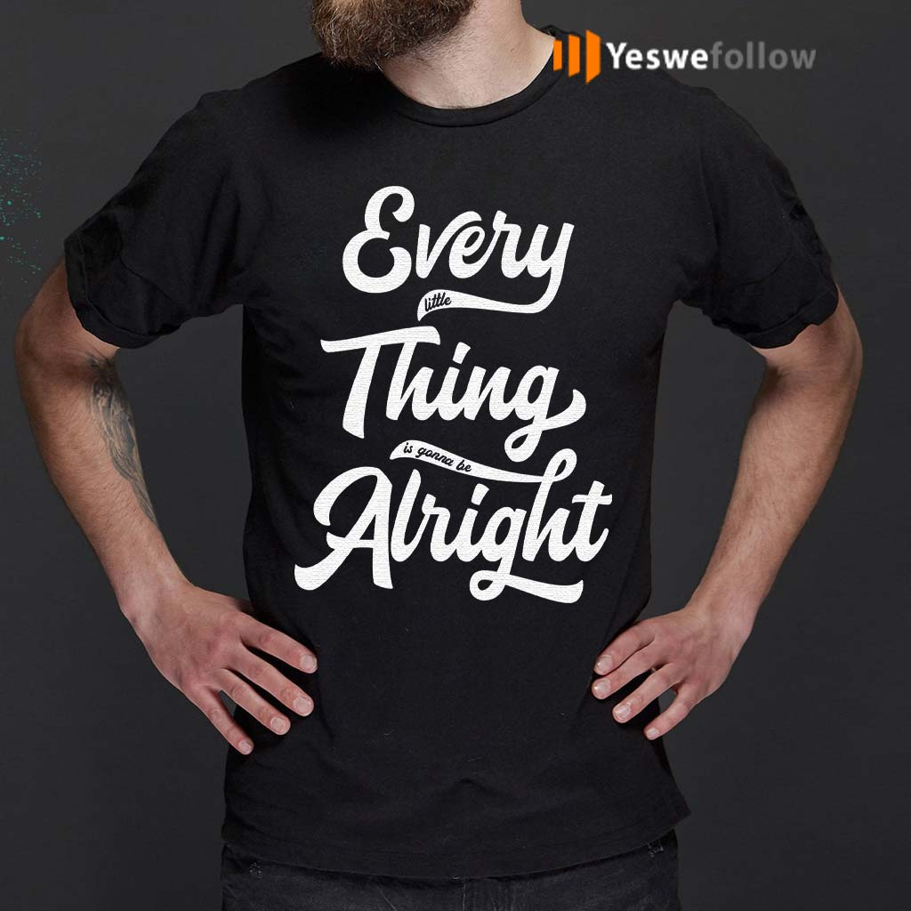 Every-Little-Thing-Is-Gonna-Be-Alright-T-Shirt