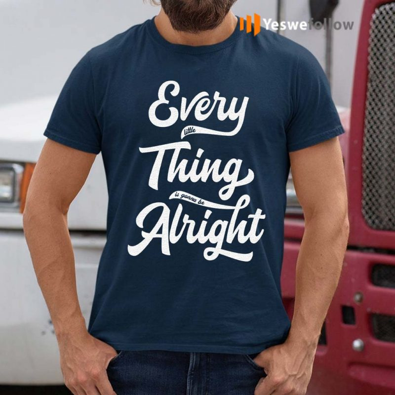 Every-Little-Thing-Is-Gonna-Be-Alright-T-Shirts