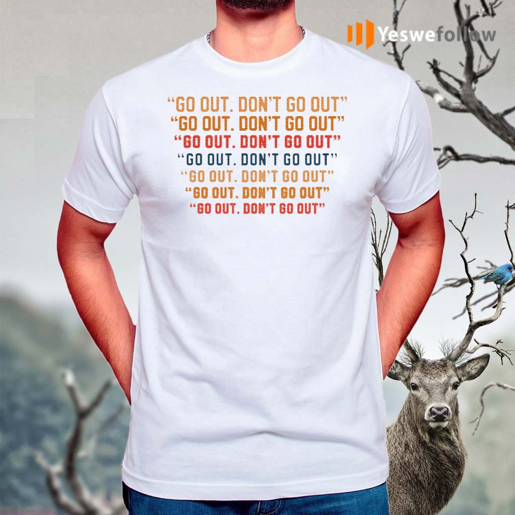 Go-Out-But-Don't-Go-Out-T-Shirt