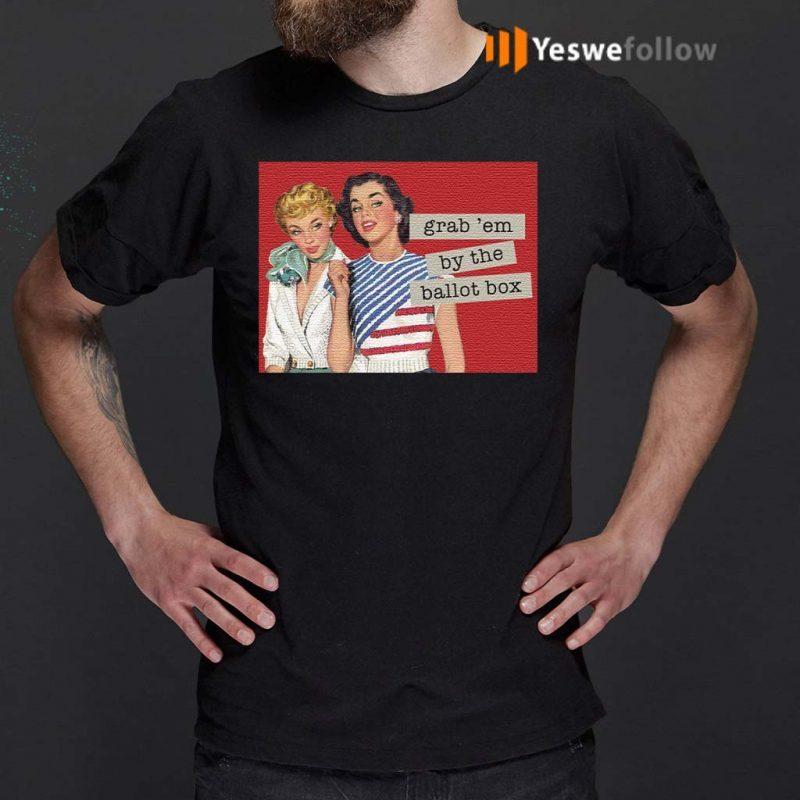 Grab'-Em-By-The-Ballot-Box-T-Shirts