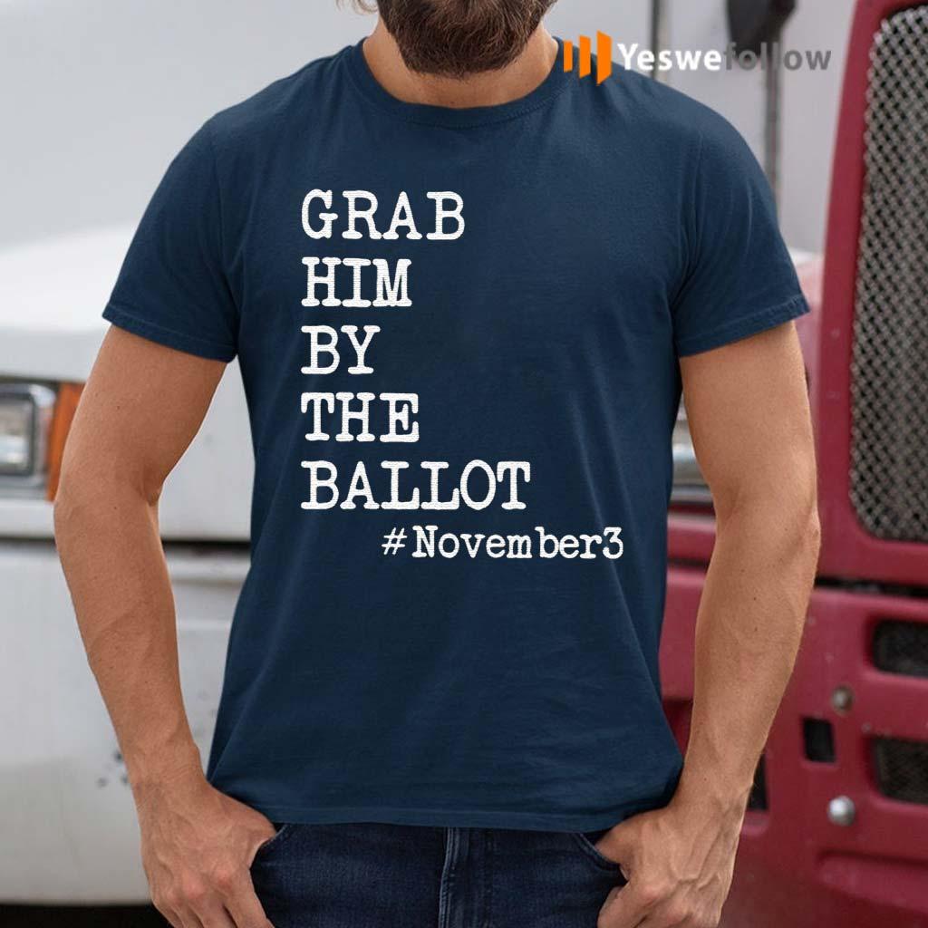 Grab-Him-By-The-Ballot-#November3-T-Shirts