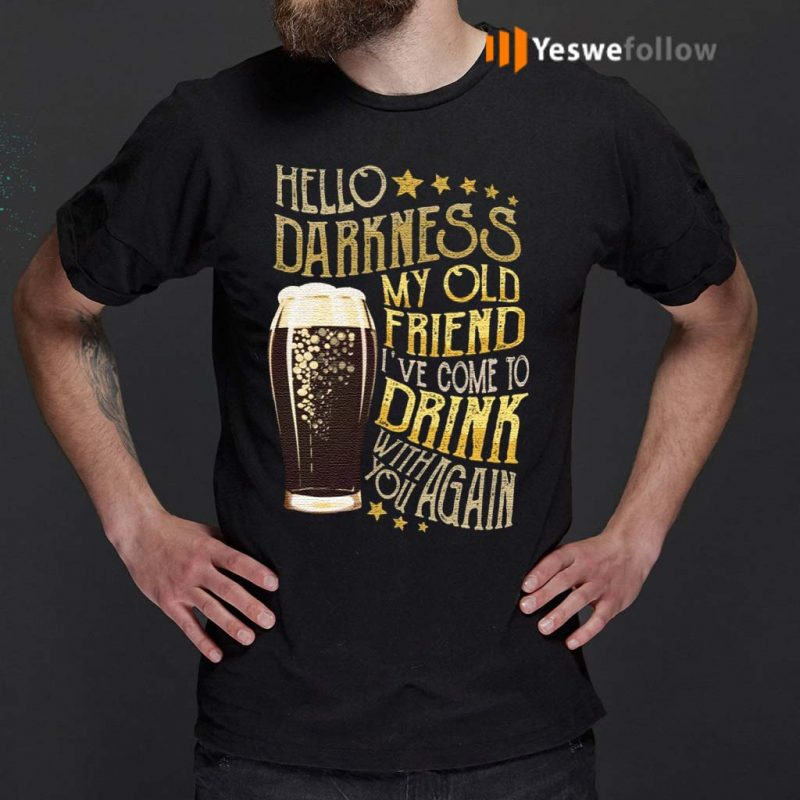 Hello-Darkness-My-Old-Friend-I've-Come-to-Drink-with-You-Again-T-Shirt