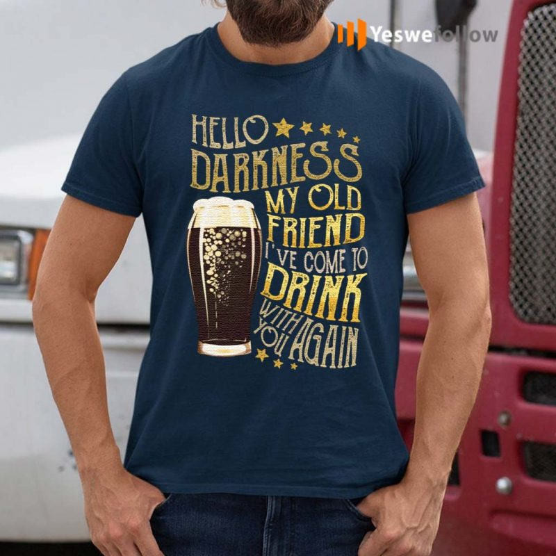 Hello-Darkness-My-Old-Friend-I've-Come-to-Drink-with-You-Again-T-Shirts