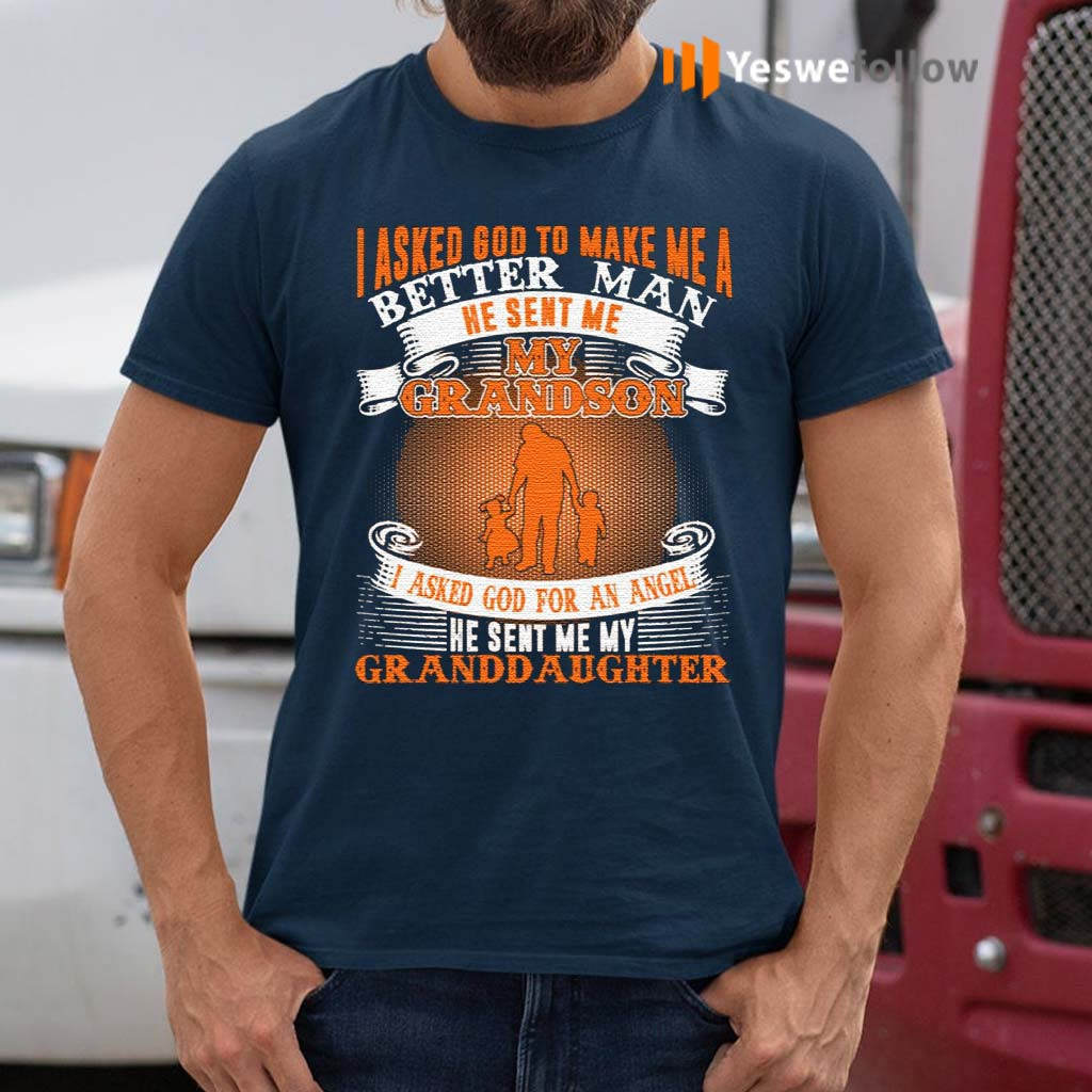 I-Asked-God-To-Make-Me-A-Better-Man-He-Sent-Me-My-Grandson-Granddaughter-Print-On-Back-Only-T-Shirt