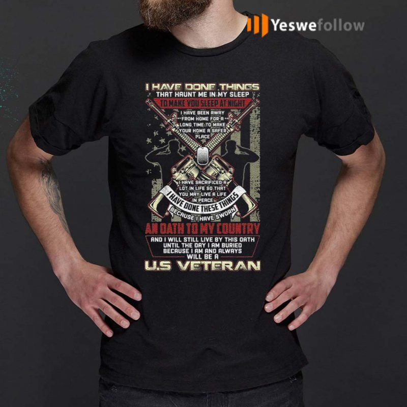 I Have Done Things That Haunt Me In My Sleep Because I Am And Always Will Be A US Veteran Print On Back T-Shirt