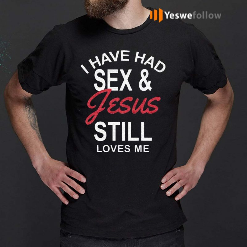 I-Have-Had-Sex-and-Jesus-Still-Loves-Me-Bachelorette-T-Shirt