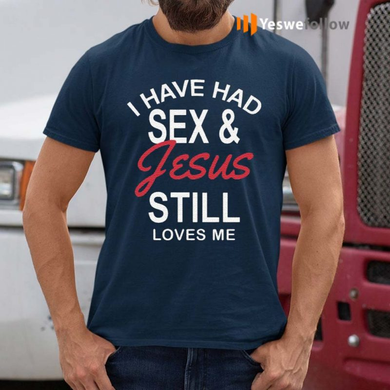 I-Have-Had-Sex-and-Jesus-Still-Loves-Me-Bachelorette-T-Shirts