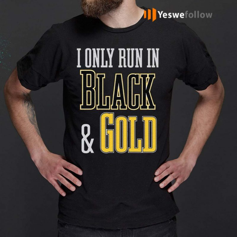 I-Only-Run-In-Black-And-Gold-Shirt