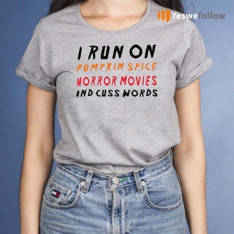 I-Run-On-Pumpkin-Spice-Horror-Movies-And-Cuss-Words-Shirt
