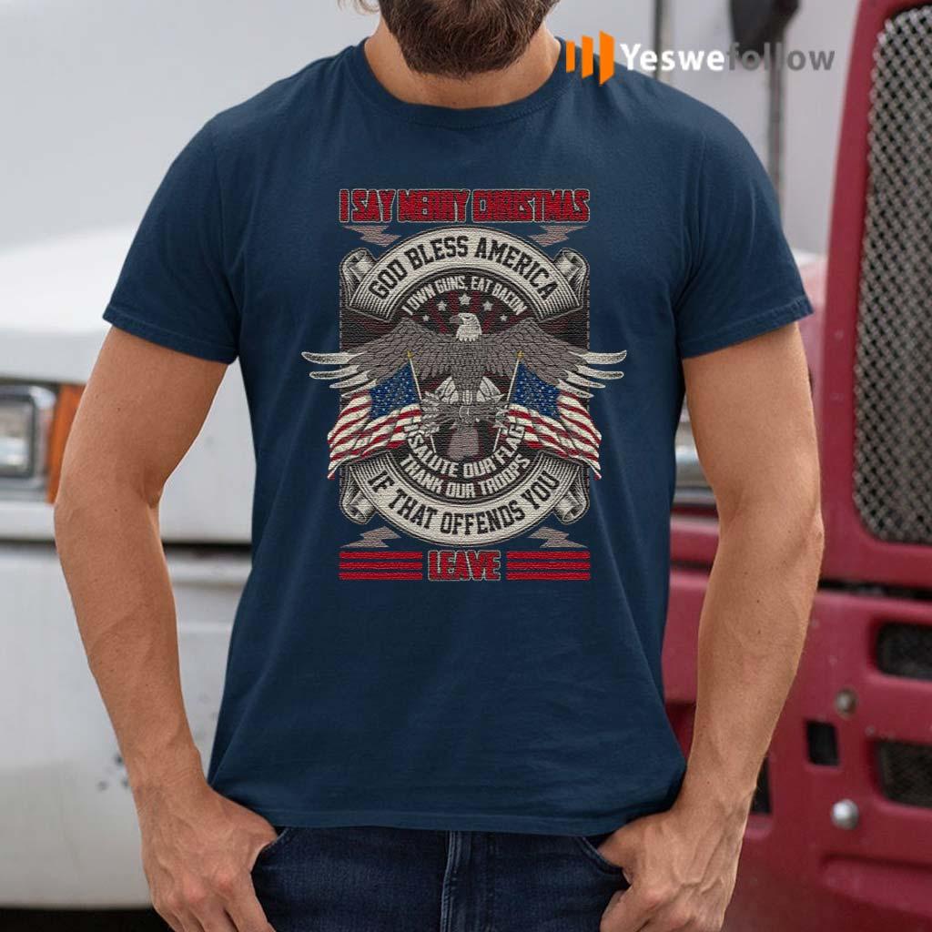I-Say-Merry-Christmas-God-Bless-America-I-Own-Guns-Eat-Bacon-Print-On-Back-Only-–-Plain-Front-T-Shirt