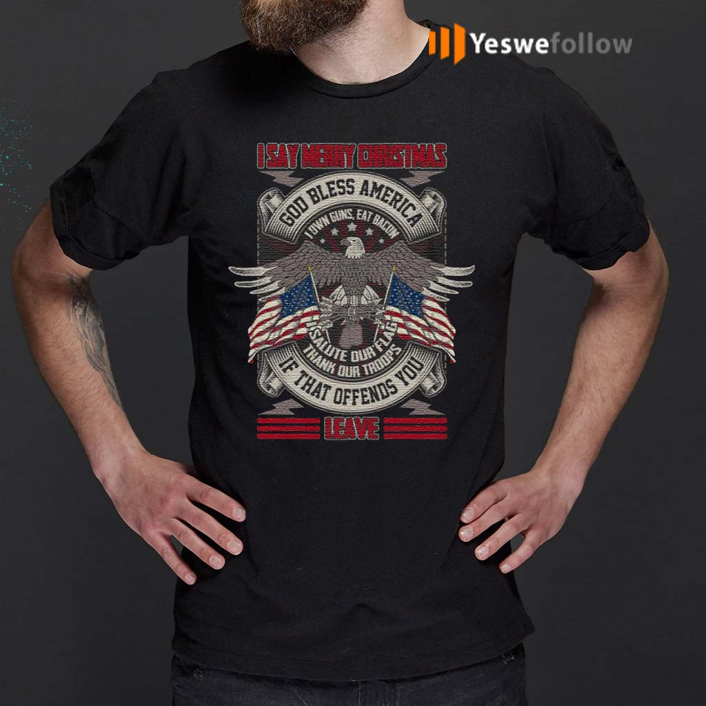 I-Say-Merry-Christmas-God-Bless-America-I-Own-Guns-Eat-Bacon-Print-On-Back-Only-–-Plain-Front-T-Shirts