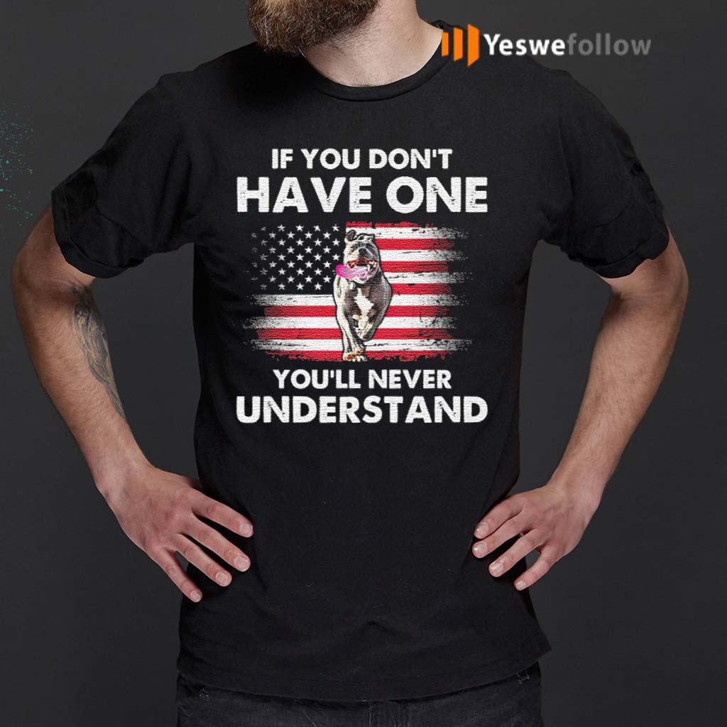If-You-Don't-Have-One-You'll-Never-Understand-Pitbull-American-Flag-T-Shirt