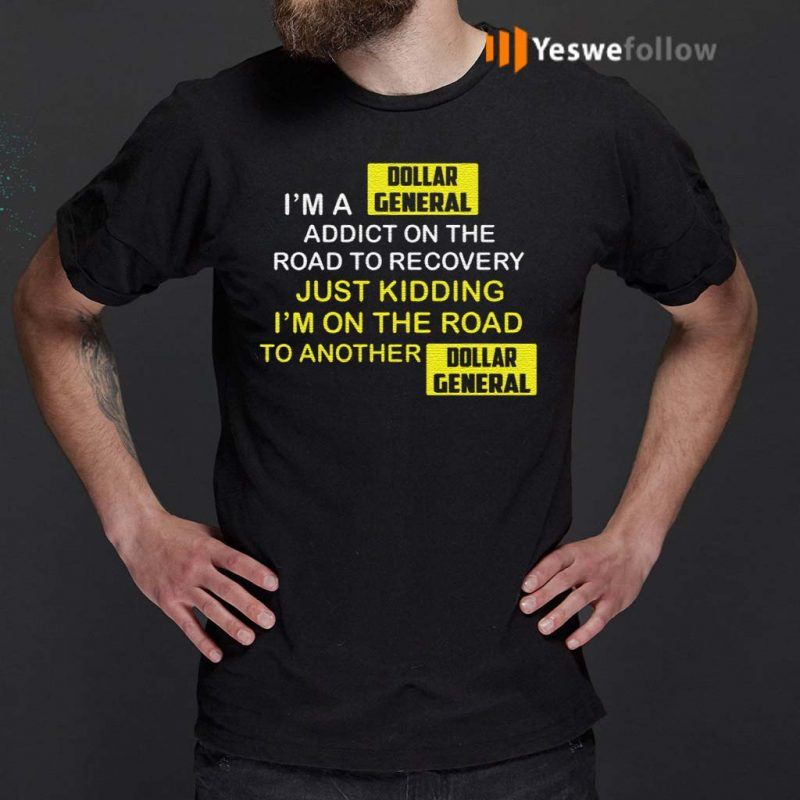 I'm-A-Dollar-General-Addict-On-The-Road-To-Recovery-Shirts
