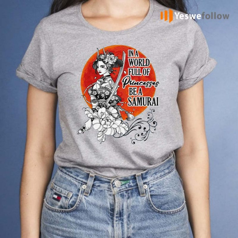 In-a-World-Full-of-Princesses-Be-a-Samurai-T-Shirt