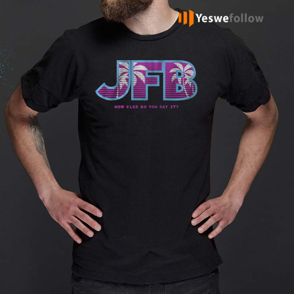 Jfb-How-else-do-you-say-it-T-Shirts