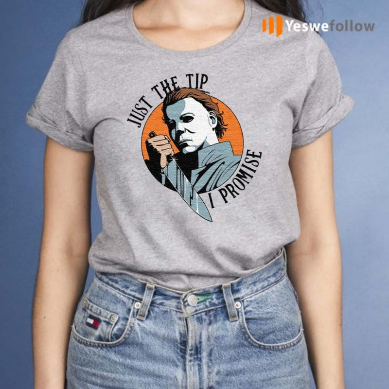 Just-The-Tip-I-Promise-Michael-Myers-T-Shirt
