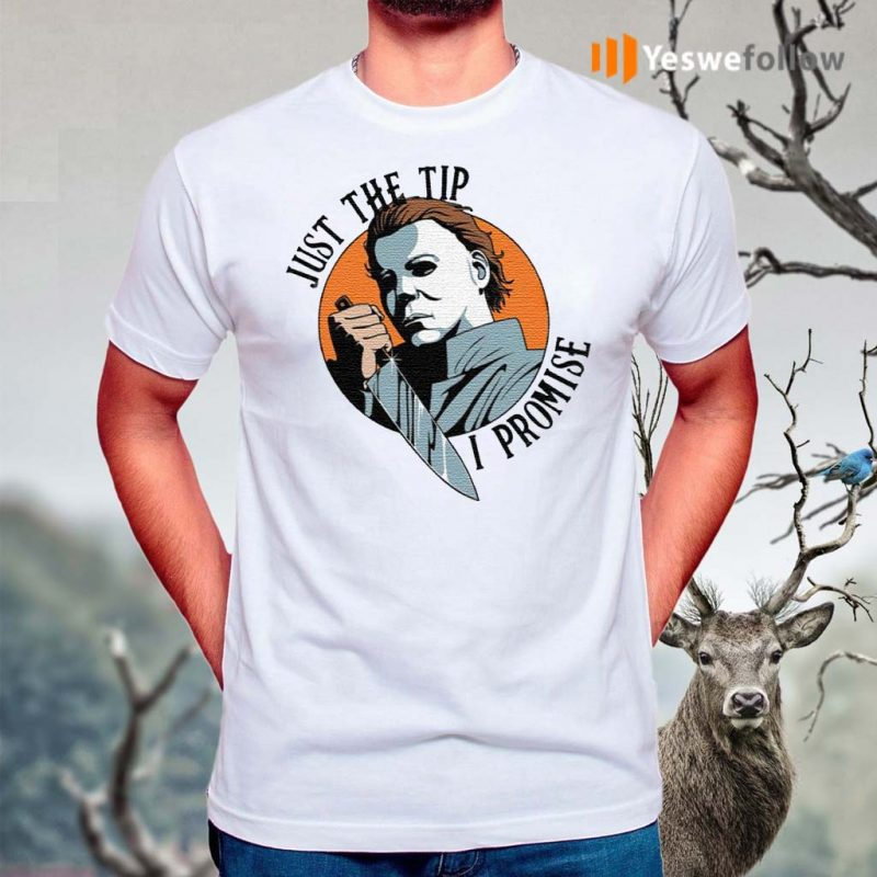Just-The-Tip-I-Promise-Michael-Myers-T-Shirts