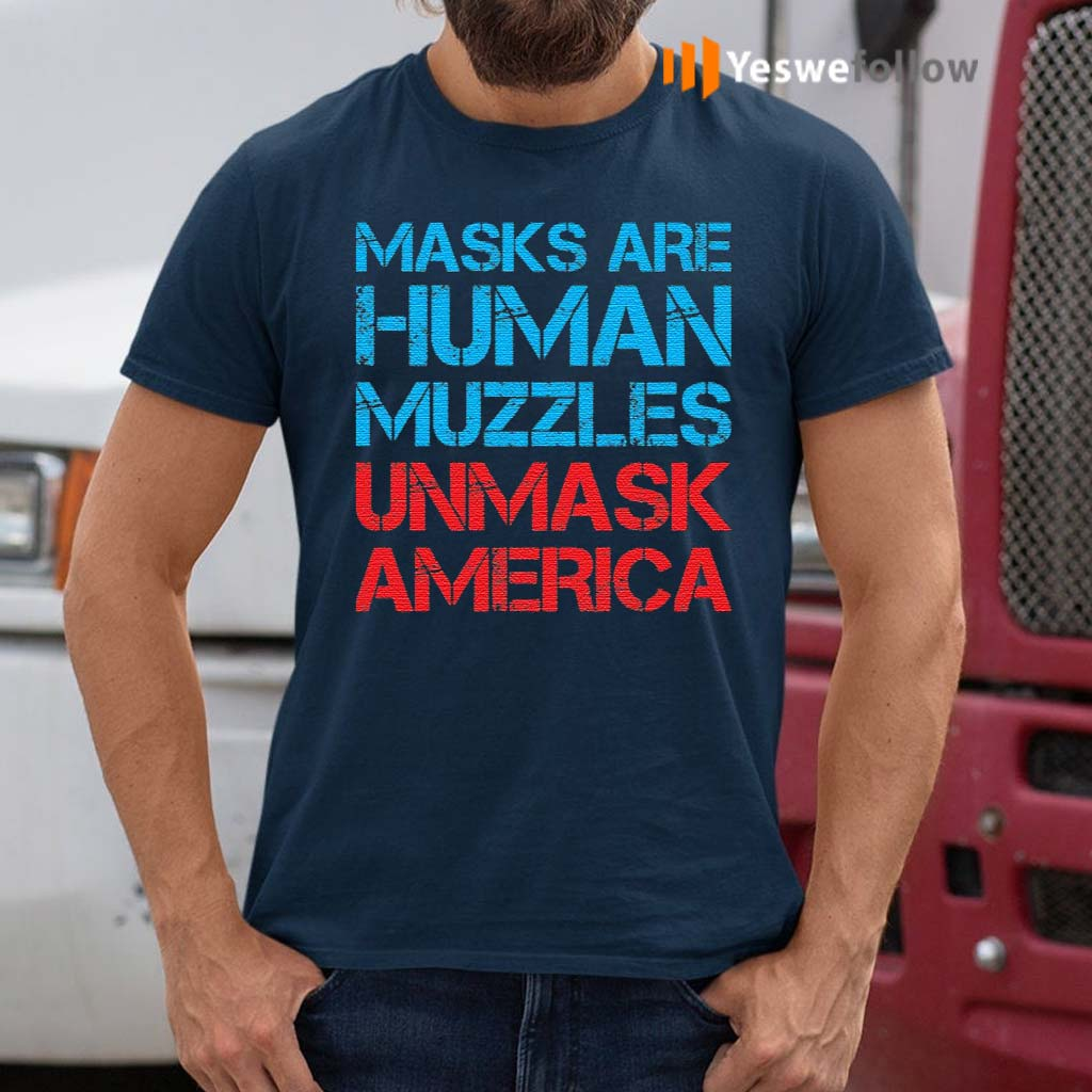 Masks-Are-Human-Muzzles-Unmask-America-T-Shirt