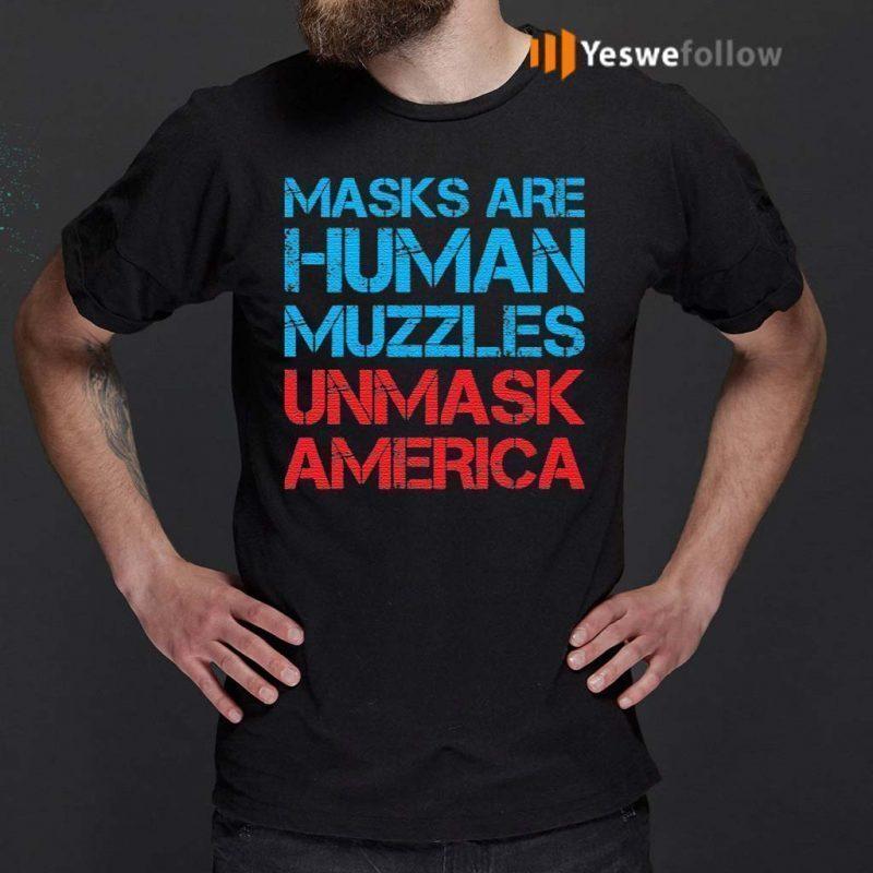 Masks-Are-Human-Muzzles-Unmask-America-T-Shirts