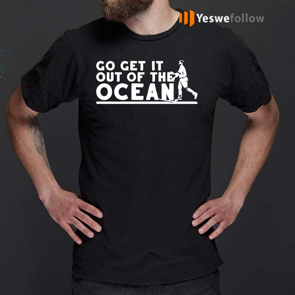 Max-Muncy-Go-Get-It-Out-Of-The-Ocean-T-Shirts