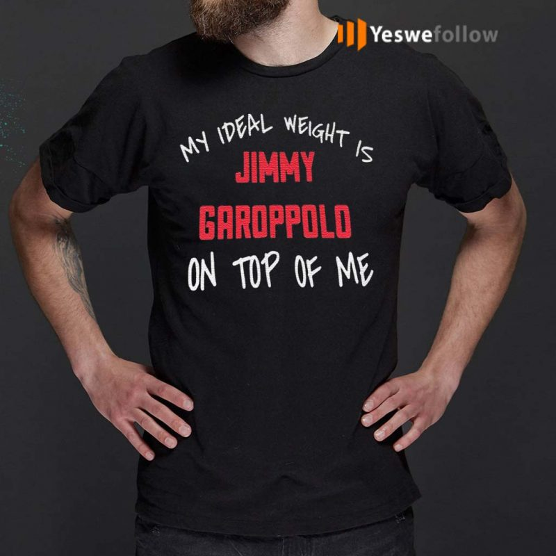 My-Ideal-Weight-Is-Jimmy-Garoppolo-On-Top-Of-Me-T-Shirts