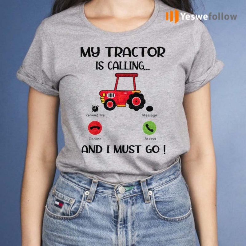 My-Tractor-Is-Calling-And-I-Must-Go-T-Shirt