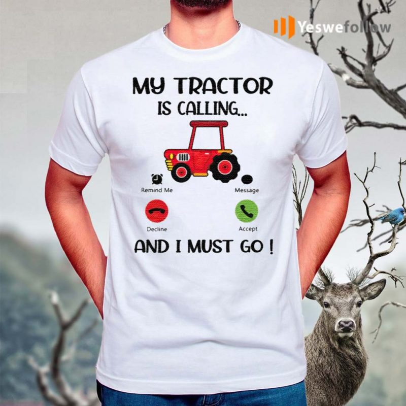 My-Tractor-Is-Calling-And-I-Must-Go-T-Shirts