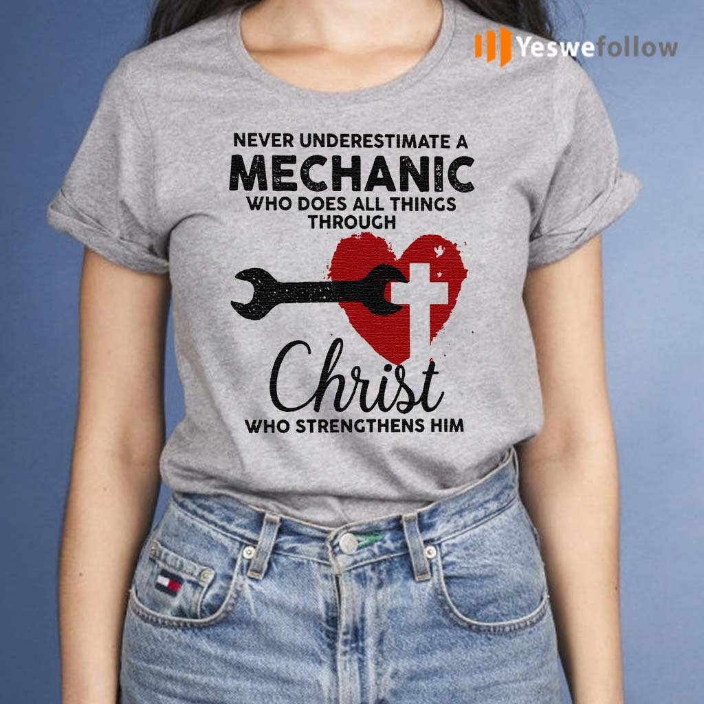 Never-Underestimate-Mechanic-Who-Does-All-Things-Through-Christ-Who-Strengthens-Him-T-Shirt